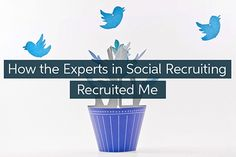 Social Media Marketing in Action: How the Experts in Social Recruiting Recruited Me