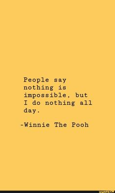 People say nothing is impossible, but I do nothing all day. -Winnie The Pooh - iFunny :) - Yellow Aesthetic Pastel, Aesthetic Pastel Wallpaper, Aesthetic Colors, Aesthetic Collage, Aesthetic Grunge, Aesthetic Backgrounds, Quote Aesthetic, Aesthetic Wallpapers, Aesthetic Vintage