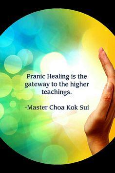 pranic healing is the gateway to the higer teachings. -master choa kok sui