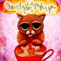 """#caturday #valentinesday """"MEOWnly have eyes for you."""" - J.R. Cook. What my #Coffee says to me February 14 - drink YOUR life in - celebrate with funny, furry friends and enjoy a cup of coffee <3 AND MAKE ME DONATE! I'll donate 50% royalties! Details here: http://www.catsinthebag.com/What%20my%20coffee%20says.html (What my Coffee says to me is a daily, illustrated series created by Jennifer R. Cook)"""