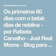 Os primeiros 60 dias com o bebê: dias de neblina - por Rafaela Carvalho - Just Real Moms - Blog para Mães