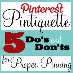 "Proper ""Pintiquette"" - 5 Tips Every Pinterest User Should Know"