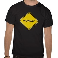 I should wear this every Monday Morning!! WARNING - It is Monday T-shirts