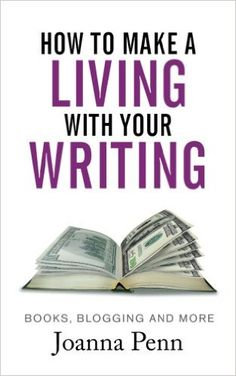 How To Make A Living With Your Writing: Books, Blogging and More: Joanna Penn: 9781514756638: Amazon.com: Books