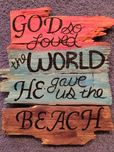 God so loved the word he gave us the beach was original made for a friend. It is made out of scrap wood!