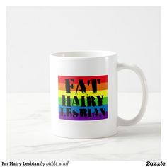 Proud to be a Fat Hairy Lesbian. :) You can buy this mug on #zazzle: http://www.zazzle.com/fat_hairy_lesbian_coffee_mug-168243199256071651 #lesbians #lesbian #lgbt #lgbtqia #queer #butch #radfem #bodyposi #bodyhair