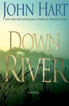 Down River: A Novel by John Hart