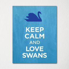 Keep Calm and Love Swans - 8x10 Fine Art Print - Choice of Color - Purchase 3 and Receive 1 FREE - Custom Prints Available Upon Request