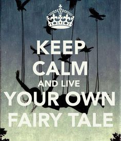 KEEP CALM AND LIVE YOUR OWN FAIRY TALE