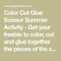 Color Cut Glue Scissor Summer Activity - Get your freebie to color, cut and glue together the pieces of the summer pictures from Your Therapy Source.