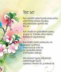 Helmiä elämäni ketjuun: Positiivarit; tee se! =) Finnish Words, Life Is Beautiful, Wise Words, Back To School, Poems, Prayers, Mindfulness, Wisdom, Messages