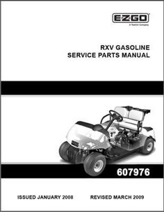 EZGO 607976 2008 2009 Service Parts Manual for Gas RXV Fleet and Personal Vehicles by EZGO. $68.50. This owners operational and service manual for gasoline powered e-z-go turf vehicle. Provides detailed and thorough information for the service and maintenance of your vehicles. Please search ezgo manuals to find a manual for another vehicle.. This Owners Operational and Service Manual for Gasoline Powered E-Z-GO Turf Vehicle. Please search ezgo manuals to find a manual for ...