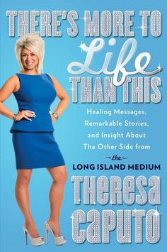 There's More to Life Than This: Healing Messages, Remarkable Stories, and Insight About the Other Side from the Long Island Medium, http://www.amazon.com/dp/1476727031/ref=cm_sw_r_pi_awd_MT24rb01R0C4Z