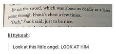 Aww, Frank is such a cute little angel. xD