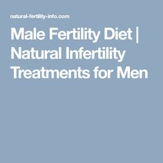 Male Fertility Diet | Natural Infertility Treatments for Men #InfertilityTreatments