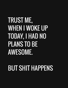 Shit Happens Funny Good Morning Quotes More Famous and Funny Good Morning Quotes and Sayings for her and him with images and pictures. Start your day positive with these good morning funny quotes. Daily Quotes, Great Quotes, Quotes To Live By, Me Quotes, Motivational Quotes, Funny Quotes, Inspirational Quotes, Good Day Quotes, Humor Quotes