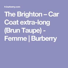 The Brighton – Car Coat extra-long (Brun Taupe) - Femme | Burberry