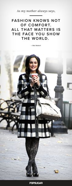 """""""As my mother always says, fashion knows not of comfort. All that matters is the face you show the world."""" Blair Waldorf Gossip Girl Fashion & Style Quotes   POPSUGAR Fashion"""