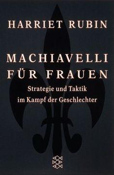 Machiavelli für Frauen: Strategie und Taktik im Kampf der Geschlechter von Harriet Rubin, http://www.amazon.de/dp/3596146836/ref=cm_sw_r_pi_dp_talZqb1406FA2
