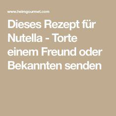 Dieses Rezept für Nutella - Torte einem Freund oder Bekannten senden