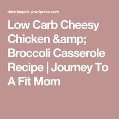 Low Carb Cheesy Chicken & Broccoli Casserole Recipe | Journey To A Fit Mom