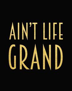 Ain't Life Grand Print
