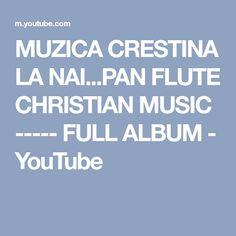 MUZICA CRESTINA LA NAI...PAN FLUTE CHRISTIAN MUSIC ----- FULL ALBUM - YouTube