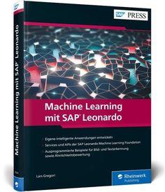 Gregori, L: Machine Learning mit SAP Leonardo. Lassen Sie Ihre SAP-Anwendungen für sich arbeiten! Dieses Buch führt Sie in Konzepte wie Deep Learning, neuronale Netze und Natural Language Processing im SAP-Umfeld ein. Sie erfahren, welche Services und Schnittstellen SAP für das maschinelle Lernen auf der SAP Cloud Platform und über den SAP API Business Hub bereitstellt. Holen Sie sich Anregungen bei den Machine-Learning-Funktionen bestehender SAP-Anwendungen, und lernen Sie, wie Sie solche Funkt Machine Learning Deep Learning, Hub, Foundation, Artificial Intelligence, Products, Mathematical Analysis, Optical Character Recognition, Machine Learning, Concept