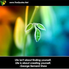 Life isnt about finding yourself. Life is about creating yourself.   http://TheQuotes.Net - http://ift.tt/1HQJd81