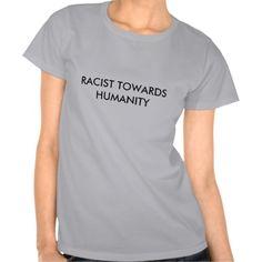RACIST TOWARDS HUMANITY TEE SHIRT 2