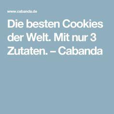 Die besten Cookies der Welt. Mit nur 3 Zutaten. – Cabanda
