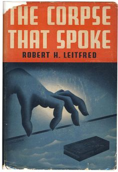 The Corpse That Spoke by Robert Leitfred (1936)