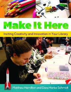 Make it here : inciting creativity and innovation in your library / Matthew Hamilton and Dara Hanke Schmidt. Santa Barbara, California : Libraries Unlimited, [2015] This is an ideal resource for joining the maker movement, no matter the size of your public library or resource level.