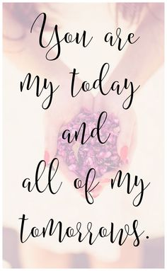 "Love quote idea - ""You are my today and all of my tomorrows"" {Courtesy of Etsy}"