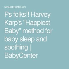 """Ps folks!! Harvey Karp's """"Happiest Baby"""" method for baby sleep and soothing 