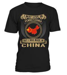 I May Live in Pennsylvania But I Was Made in China Country T-Shirt V3 #ChinaShirts