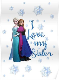 """Disney Frozen Elsa and Anna I love my sister"" Posters by sweetsisters Frozen Disney, Frozen Movie, Frozen Elsa And Anna, Disney Pixar, Frozen 2013, Elsa Anna, Disney Memes, Disney Art, Love Your Sister"