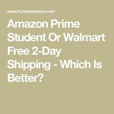 Amazon Prime Student Or Walmart Free 2-Day Shipping - Which Is Better?