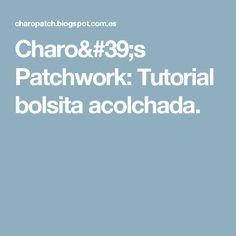 Charo's Patchwork: Tutorial  bolsita acolchada.