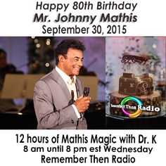 "Tomorrow - Sept. 30 on rememberthenradio.com 8am - 8pm Eastern Happy 80th Birthday Johnny Mathis 12 hours of ""An Evening of Mathis Magic with Dr. K"" Exclusively on Remember Then Radio The Soundtrack of Our Lives Dial it in at 605 475-5303"