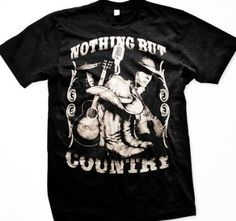 Nothing But Country T-shirt, Cowboy Boots, Hat and Guitar Mens Country Western Shirts: http://www.amazon.com/gp/product/B003HNEXV4/ref=as_li_ss_tl?ie=UTF8=1789=390957=B003HNEXV4=as2=redneck08-20