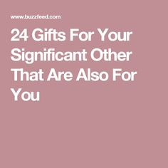 24 Gifts For Your Significant Other That Are Also For You