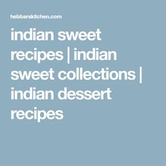 indian sweet recipes | indian sweet collections | indian dessert recipes Indian Dessert Recipes, Indian Sweets, Sweets Recipes, Food Photo, Collections, Food Photography