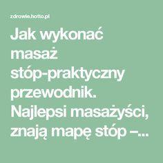 Jak wykonać masaż stóp-praktyczny przewodnik. Najlepsi masażyści, znają mapę stóp – zdrowie.hotto.pl, domowe sposoby popularne w necie
