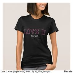 Love U Mom (Light Print) T-Shirt