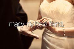 bucket list 003: marry my best friend.