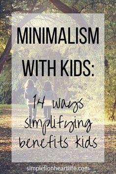 Minimalism with Kids: 14 ways simplifying benefits kids - Simple Lionheart Life Minimalist Lifestyle, Minimalist Living, Minimalist Parenting, Minimalist Kids, Minimalist Style, Happy Parents, Happy Kids, Life Organization, Organizing Life