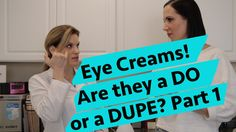 Get The Real Low Down On EYE CREAMS! Are they a DO or a Dupe?  PART 1