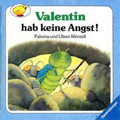 Valentin, hab keine Angst! , por Paloma Martínez. Ilustraciones de Ulises Wensell. Ravensburg: Maier, 1990 (4ª reimp., 1995).