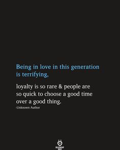 Being In Love In This Generation Is Terrifying, Loyalty Is So Rare - Trend True Quotes 2020 Sad Love Quotes, Mood Quotes, Quotes For Him, True Quotes, Positive Quotes, Quotes To Live By, Quotes Quotes, Blessed Quotes, Wisdom Quotes